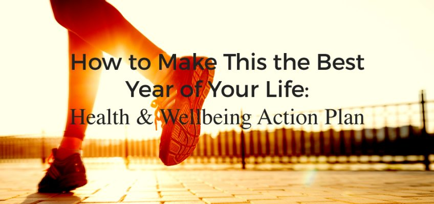 How to Make This the Best Year of Your Life: Health & Wellbeing Action Plan