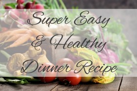 Super Easy Healthy Dinner Recipe