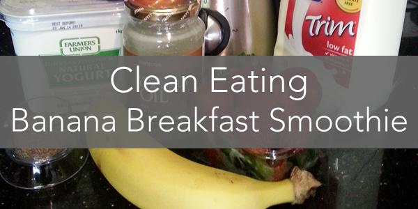 Clean Banana Breakfast Smoothie